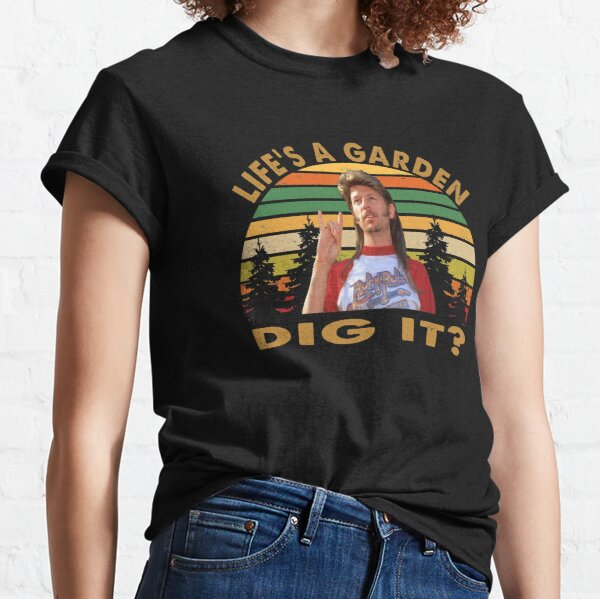 Joe Dirt Life is A garden Dig it Classic T-Shirt