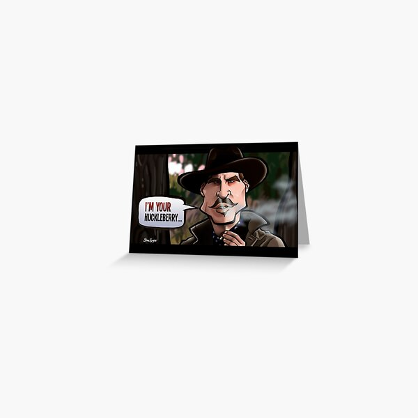 I'm Your Huckleberry (Tombstone) Greeting Card