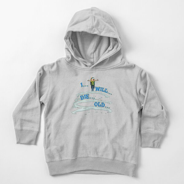 Rick and Morty I Will Die Old Toddler Pullover Hoodie