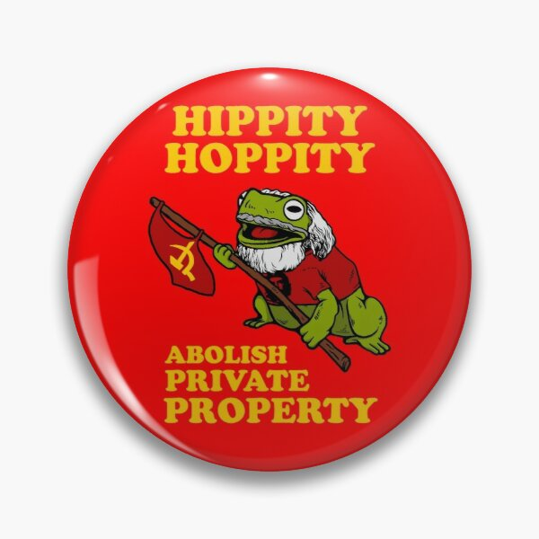 Hippity Hoppity Abolish Private Property Pin