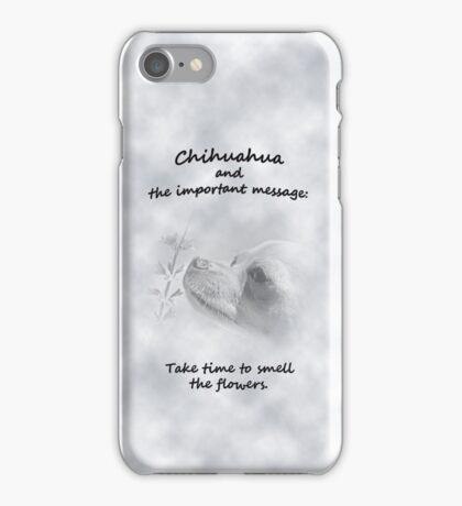 Chihuahua and the Important Message--Take Time to Smell the Flower T-Shirt iPhone Case/Skin