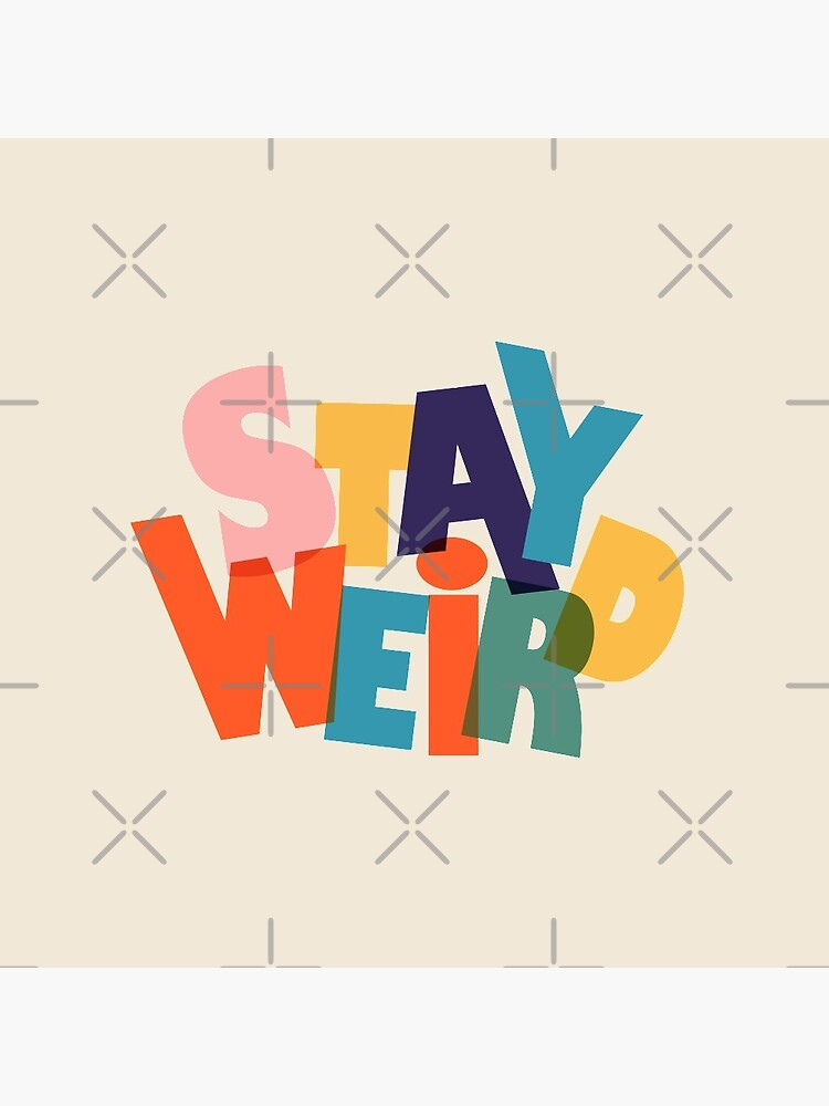 STAY WIERD - colorful typography by ShowMeMars