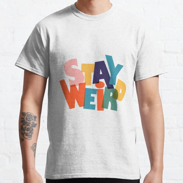 STAY WIERD - bunte Typografie Classic T-Shirt