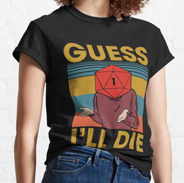 Guess I'll Die, Dice, Dnd, D20, Dnd Dice, D20 Dice, Gaming, Rpg, D And D, Rpg Gaming Classic T-Shirt