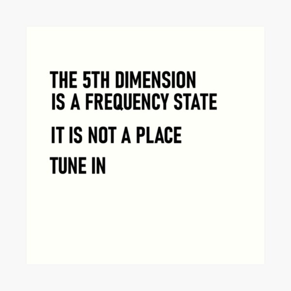 The 5th dimension is a frequency state Art Print