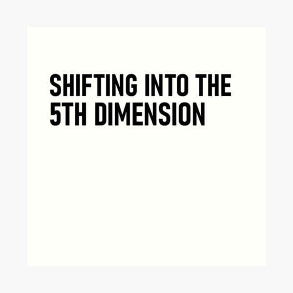 Shifting into the 5th dimension Art Print