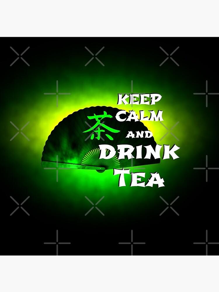 Keep Calm And Drink Tea - green tea by cglightNing