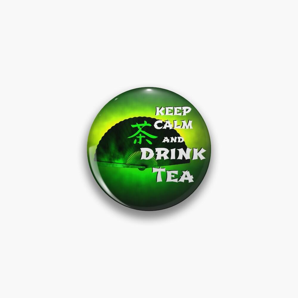 Keep Calm And Drink Tea - green tea Pin