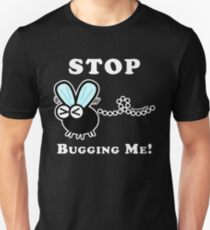 Stop Bugging Me! (Dark Tees) T-Shirt