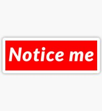 Notice Me-- Sticker