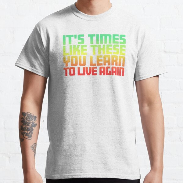 It's Times Like These You Learn To Live Again   Lyrics   Green Red Fade Classic T-Shirt