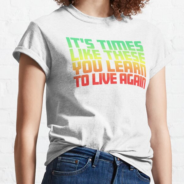 It's Times Like These You Learn To Live Again | Lyrics | Green Red Fade Classic T-Shirt