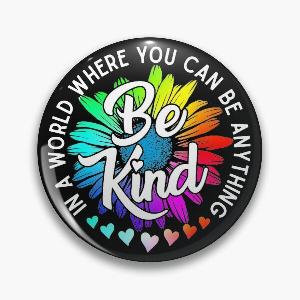 Choose Kindness In a world where you can be anything be kind cute daisy flower rainbow petals Pin