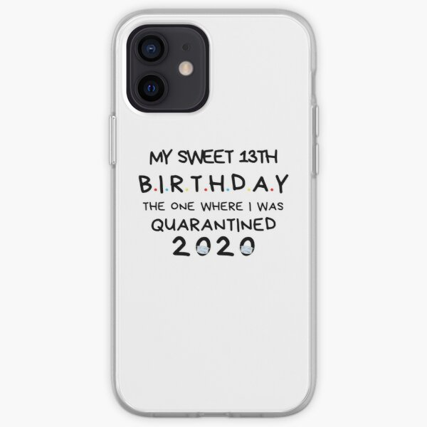 My sweet 13th Birthday The one where I was Quarantined 2020 Birthday Shirt, Birthday Quarantine Gift, happy quarantined birthday iPhone Soft Case