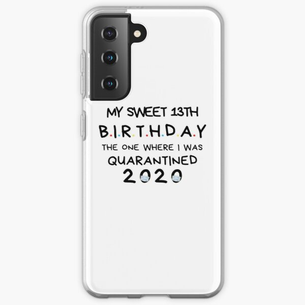 My sweet 13th Birthday The one where I was Quarantined 2020 Birthday Shirt, Birthday Quarantine Gift, happy quarantined birthday Samsung Galaxy Soft Case
