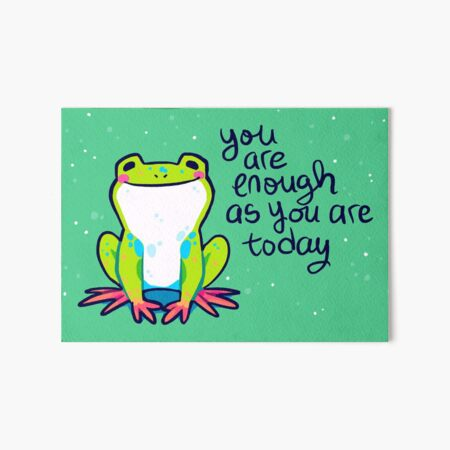 """""""You Are Enough As You Are Today"""" Tree Frog Art Board Print"""