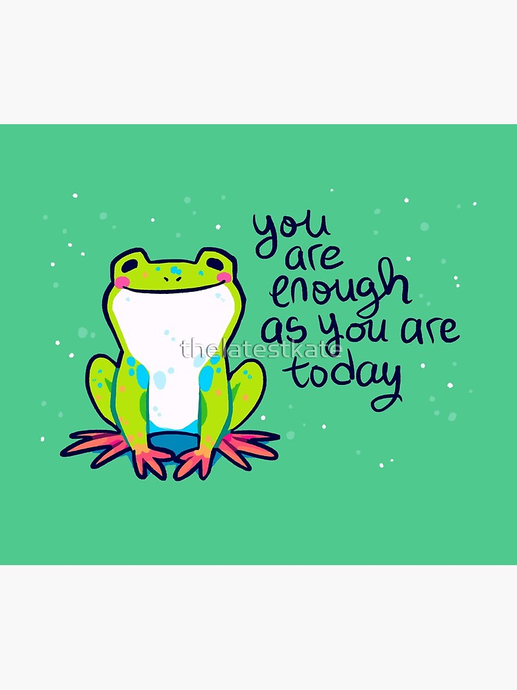 """""""You Are Enough As You Are Today"""" Tree Frog by thelatestkate"""