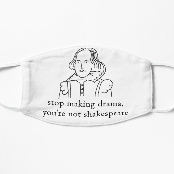 Stop Making Drama You're Not Shakespeare T-Shirt Mask