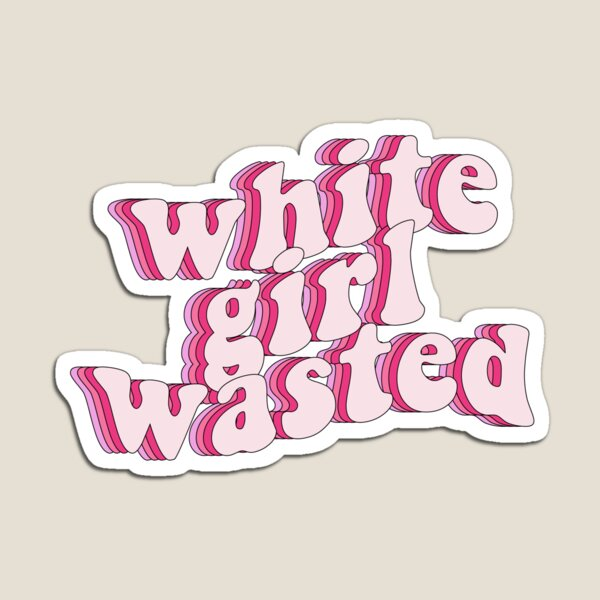 white girl wasted decal Magnet