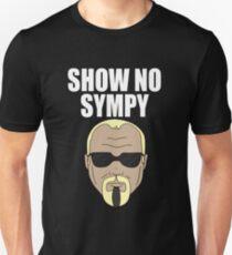 Steinerism #72- Show No Sympy Unisex T-Shirt