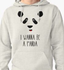 I Wanna Be A Panda! Pullover Hoodie