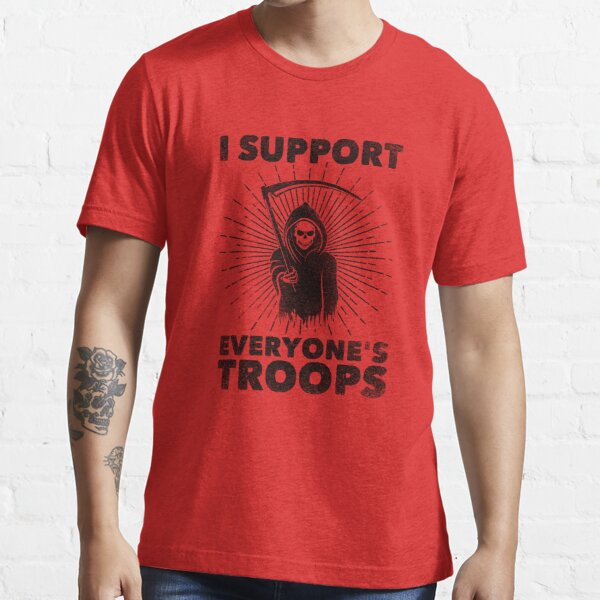 I Support Everyone's Troops (Political /Statement) - Grim Reaper  Essential T-Shirt
