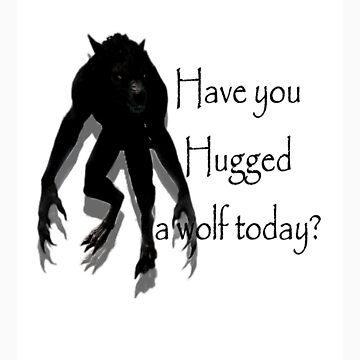 Have You Hugged a Wolf (with white background) by sisterwolf