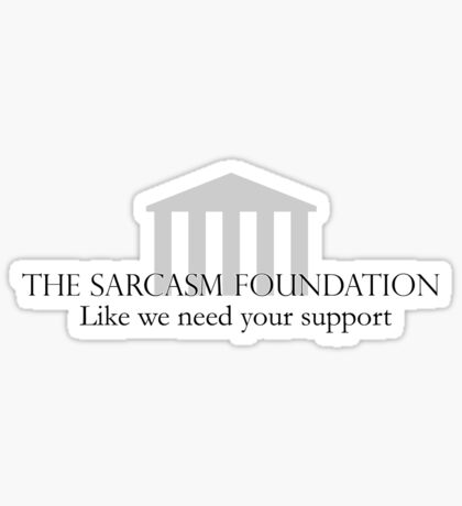 The Sarcasm Foundation Sticker