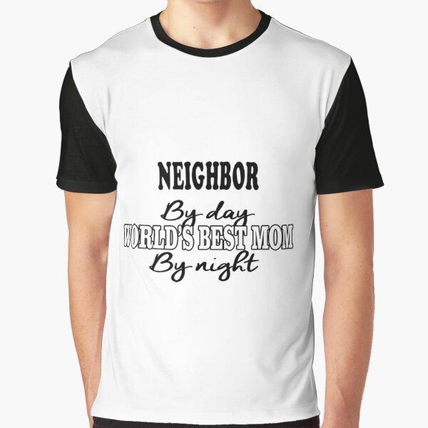 Neighbor Birthday Christmas Gift/Present Graphic T-Shirt