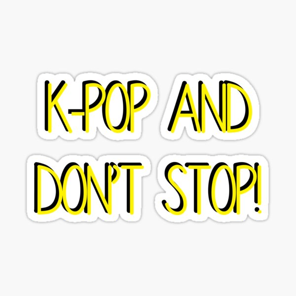 K-Pop and Don't Stop! Sticker