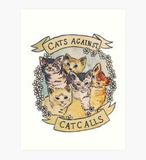 Cats Against Cat Calls Art Print