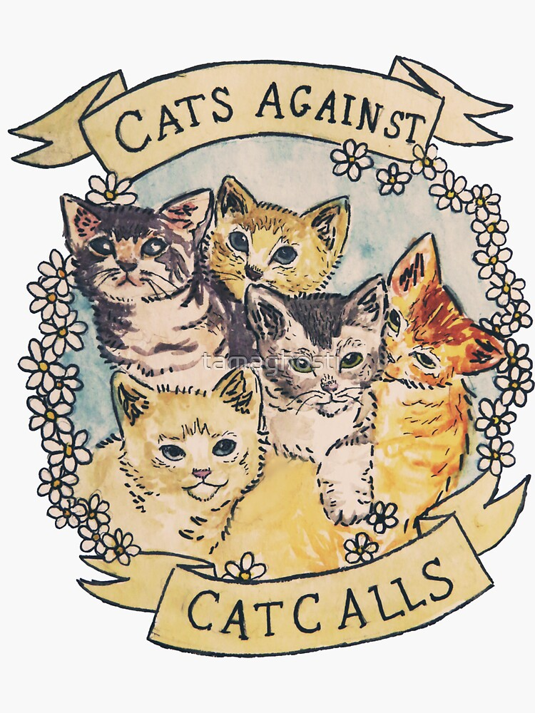 Cats Against Cat Calls ORIGINAL (SEE V2 IN MY SHOP) by tamaghosti