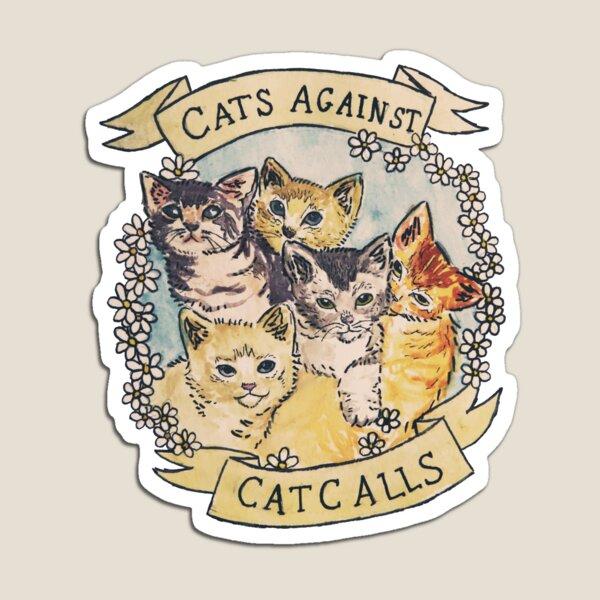 Cats Against Cat Calls ORIGINAL (SEE V2 IN MY SHOP) Magnet