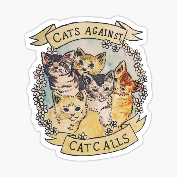Cats Against Cat Calls ORIGINAL (SEE V2 IN MY SHOP) Sticker