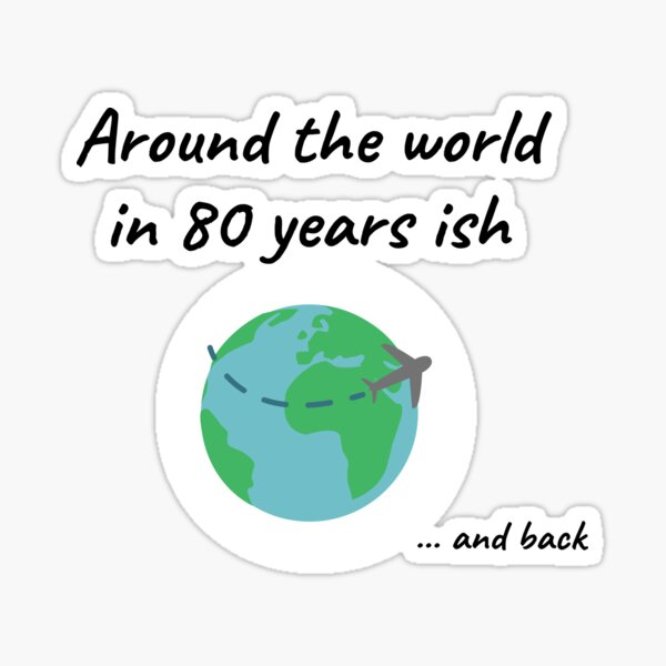 Around The World In 80 Years Ish And Back! (Planet Earth) Sticker