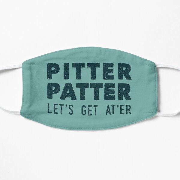 Pitter Patter - Let's Get At'er Flat Mask