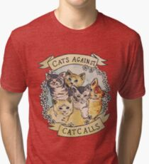 Cats Against Cat Calls Tri-blend T-Shirt