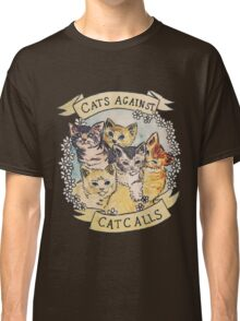 Cats Against Cat Calls Classic T-Shirt