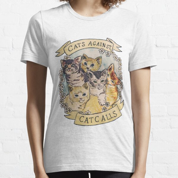 Cats Against Cat Calls ORIGINAL (SEE V2 IN MY SHOP) Essential T-Shirt