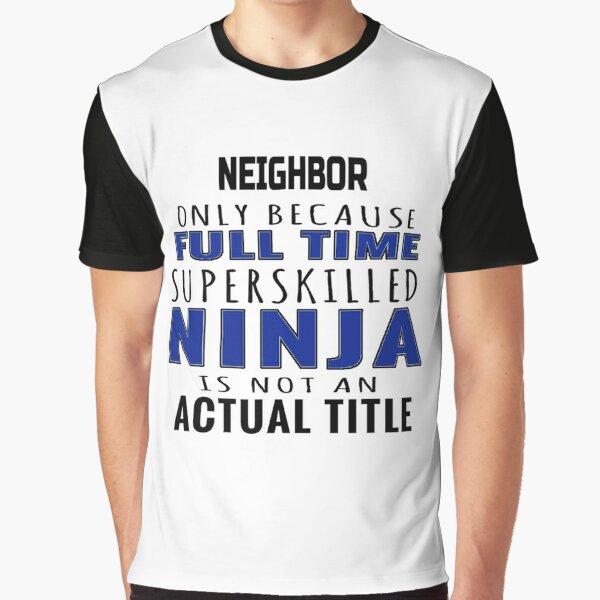 Funny Neighbor Gift For Men Women Graphic T-Shirt