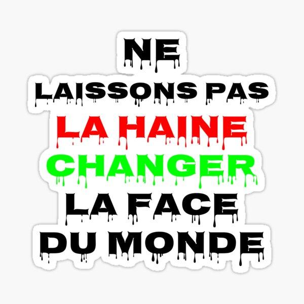 Ne laissons pas la haine changer la face du monde Sticker