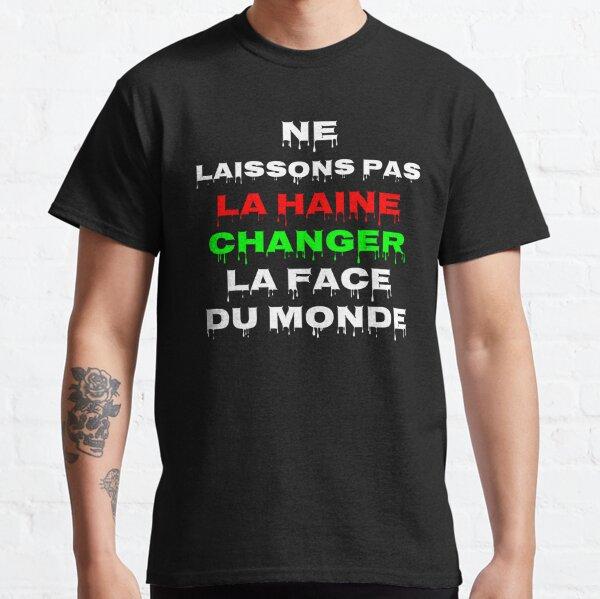 Ne laissons pas la haine changer la face du monde T-shirt classique