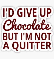 I'd Give Up Chocolate But I'm Not A Quitter Sticker
