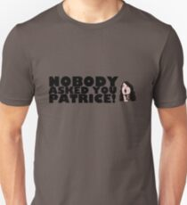 Nobody asked you Patrice! T-Shirt