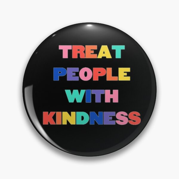 Treat People With Kindess Pin