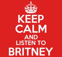 KEEP CALM AND LISTEN TO BRITNEY