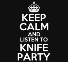 KEEP CALM AND LISTEN TO KNIFE PARTY
