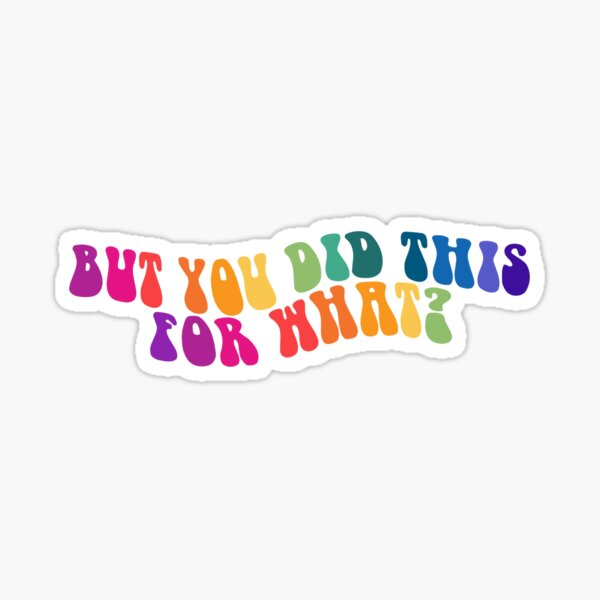 but you did this for WHAT? Sticker
