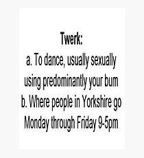 Going Twerk In Yorkshire Photographic Print