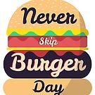Never Skip Burger Day by weRsNs